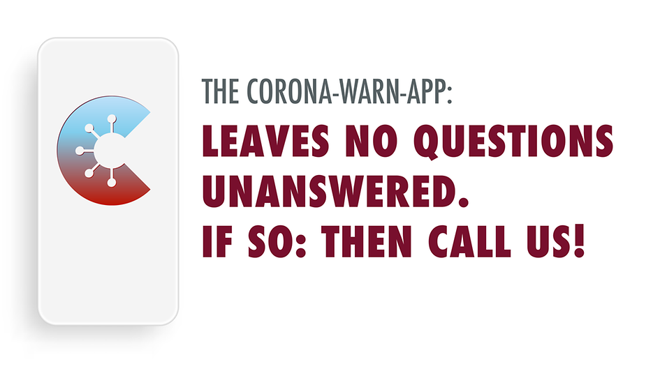 The Corona-warn app: Leaves no questions unanswered. If so: Then call us!