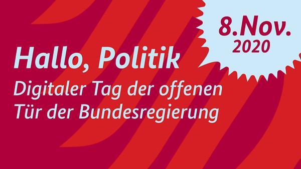 Hallo Politik - Digitaler Tag der offenen Tür der Bundesregierung - 8. November 2020